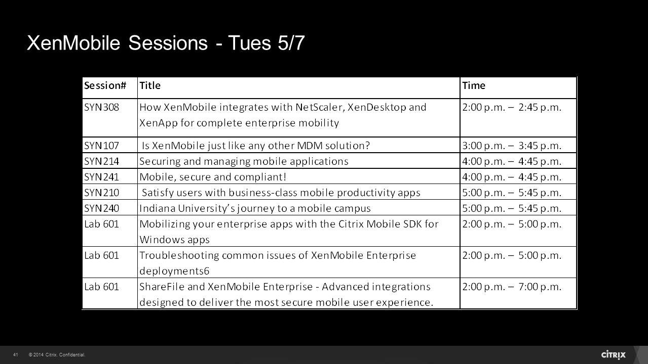 © 2014 Citrix. Confidential.41 XenMobile Sessions - Tues 5/7