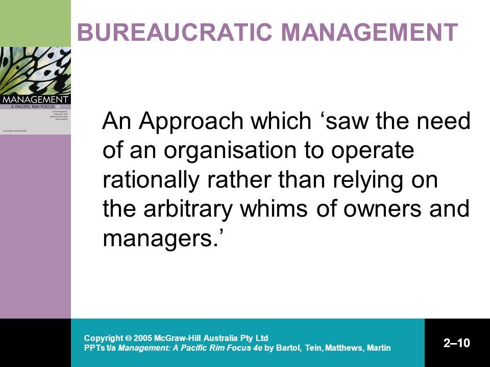 Copyright  2005 McGraw-Hill Australia Pty Ltd PPTs t/a Management: A Pacific Rim Focus 4e by Bartol, Tein, Matthews, Martin 2–10 BUREAUCRATIC MANAGEM