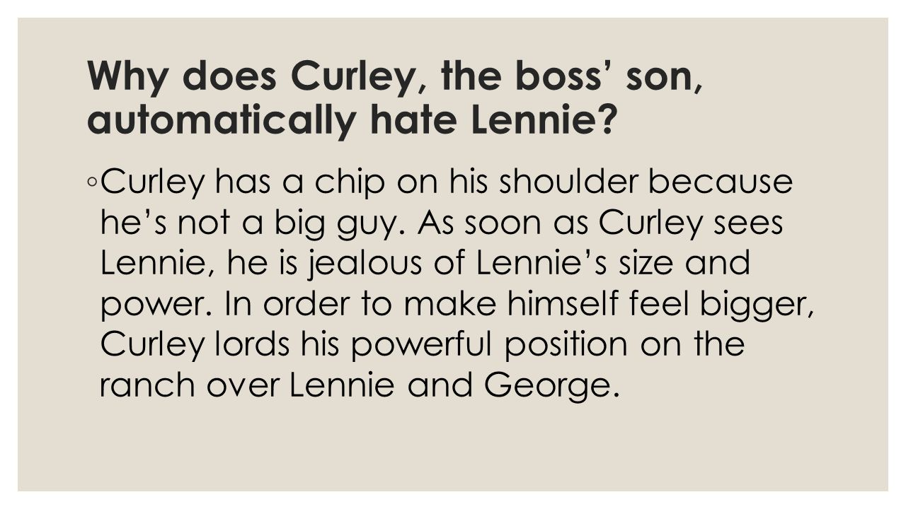Why does Curley, the boss' son, automatically hate Lennie.
