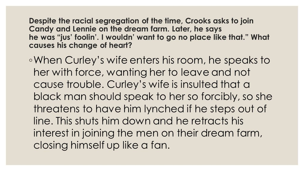 Despite the racial segregation of the time, Crooks asks to join Candy and Lennie on the dream farm.