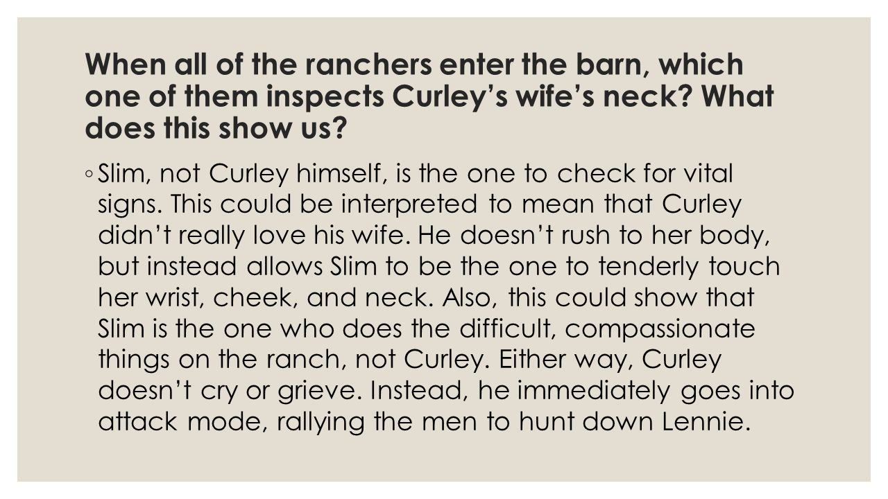 When all of the ranchers enter the barn, which one of them inspects Curley's wife's neck.