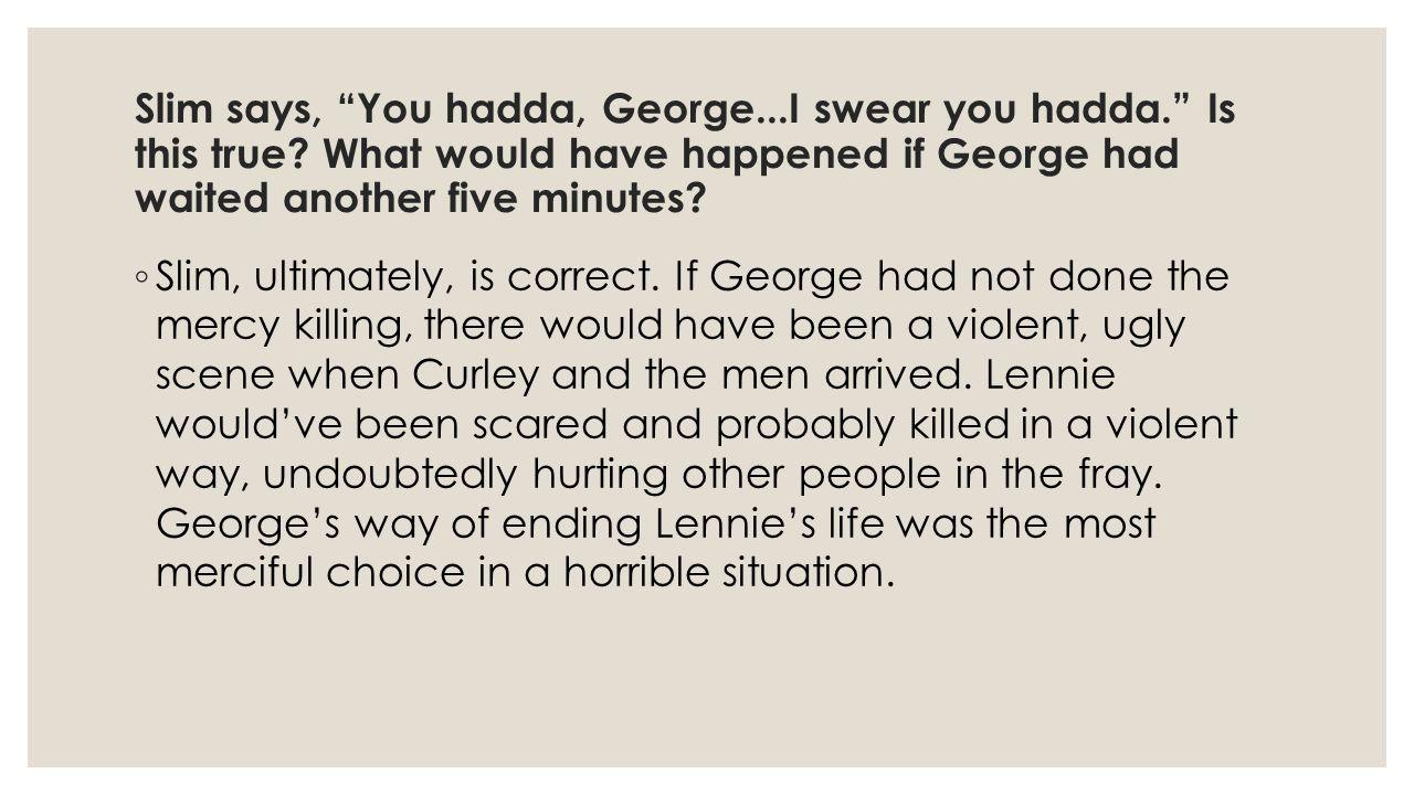 Slim says, You hadda, George...I swear you hadda. Is this true.