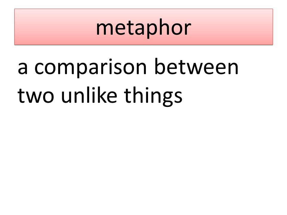 metaphor a comparison between two unlike things
