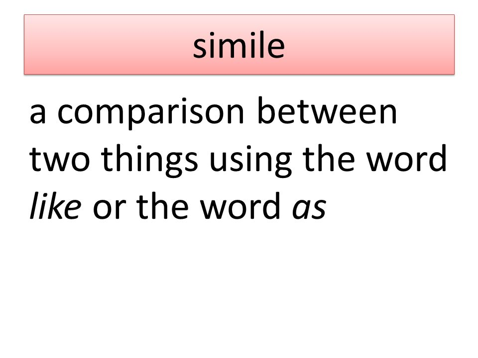 simile a comparison between two things using the word like or the word as