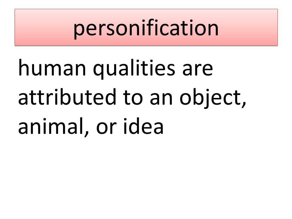 personification human qualities are attributed to an object, animal, or idea