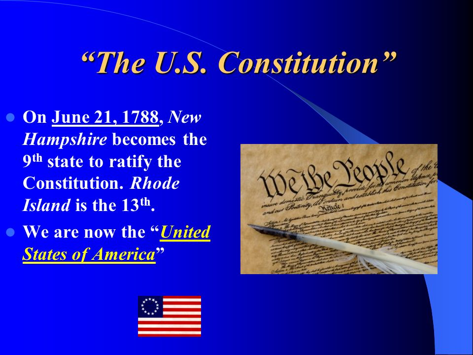On June 21, 1788, New Hampshire becomes the 9 th state to ratify the Constitution.