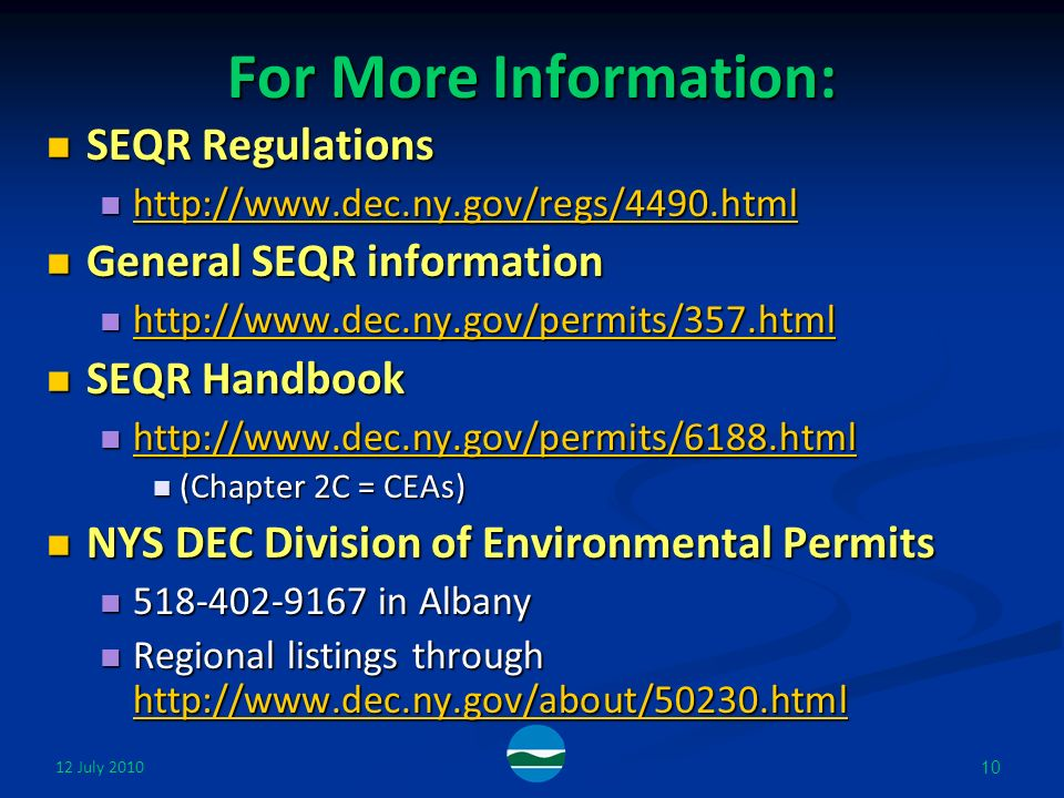 12 July For More Information: SEQR Regulations SEQR Regulations General SEQR information General SEQR information SEQR Handbook SEQR Handbook (Chapter 2C = CEAs) (Chapter 2C = CEAs) NYS DEC Division of Environmental Permits NYS DEC Division of Environmental Permits in Albany in Albany Regional listings through   Regional listings through