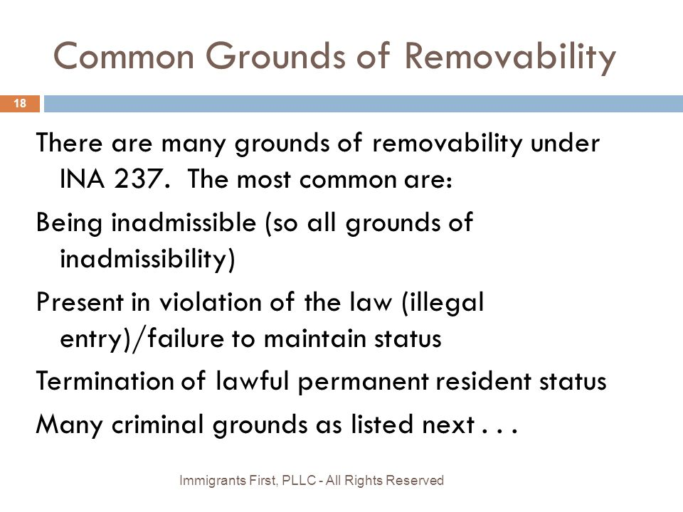 Common Grounds of Removability There are many grounds of removability under INA 237.