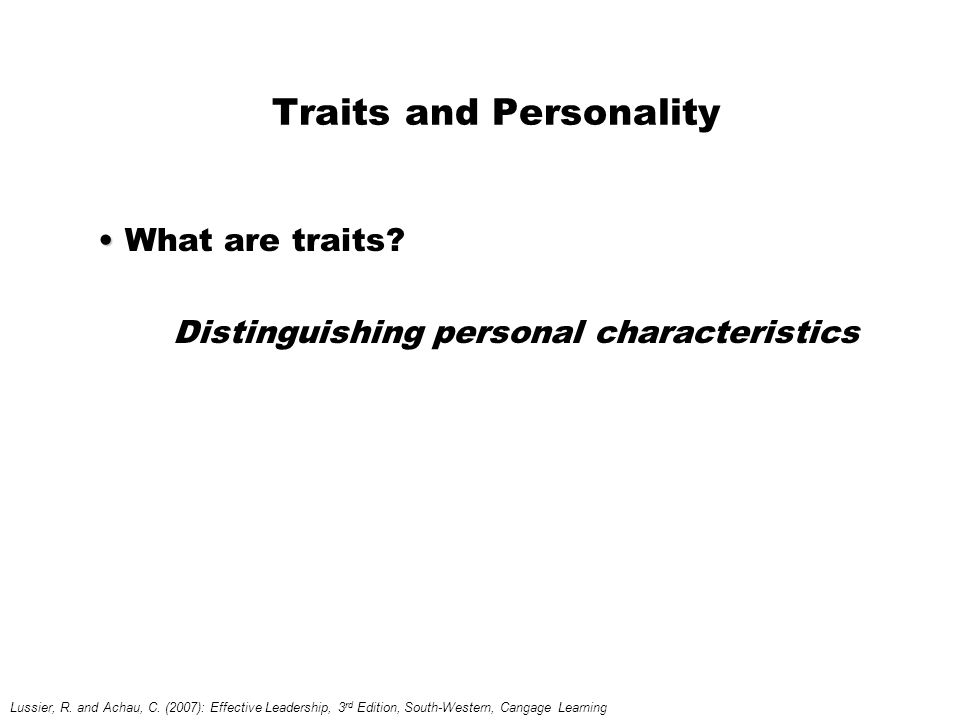 Traits and Personality What are traits. Distinguishing personal characteristics Lussier, R.