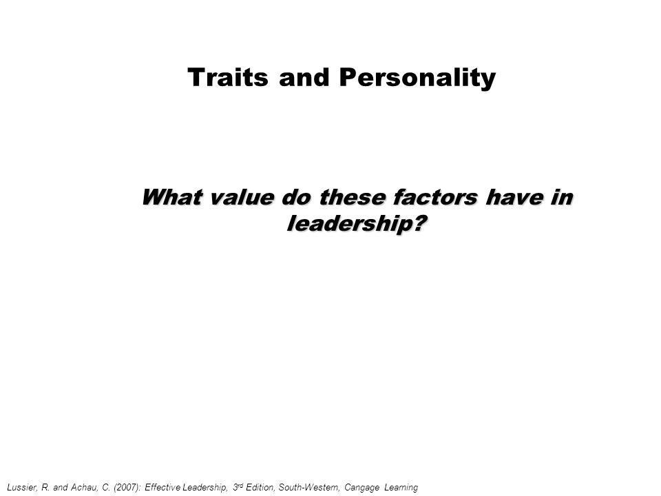 Traits and Personality What value do these factors have in leadership.