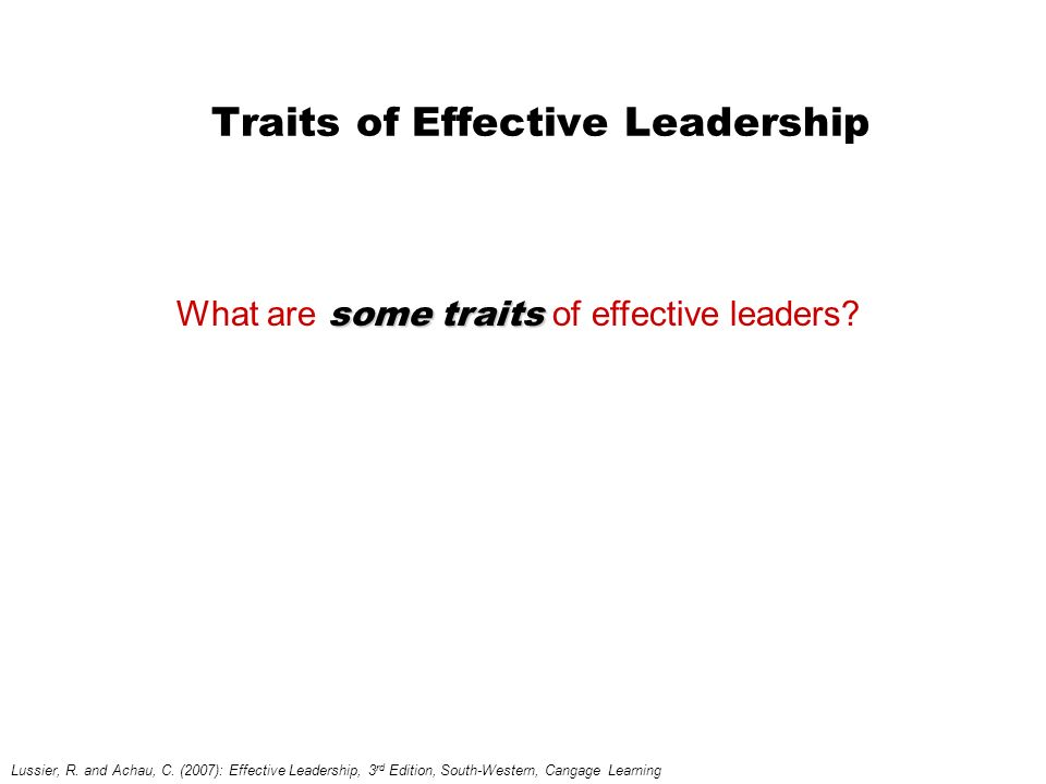 Traits of Effective Leadership Lussier, R. and Achau, C.