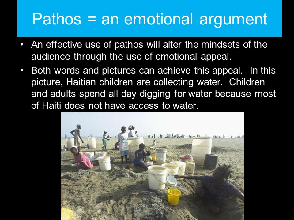 Pathos = an emotional argument An effective use of pathos will alter the mindsets of the audience through the use of emotional appeal.
