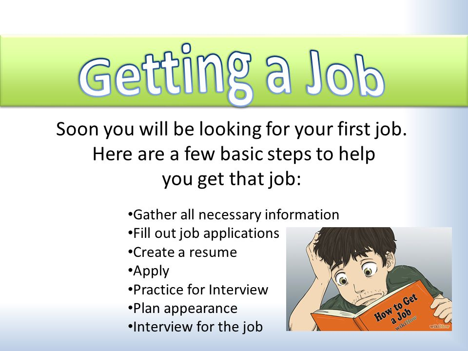 Gather all necessary information Fill out job applications Create – Practice Job Application