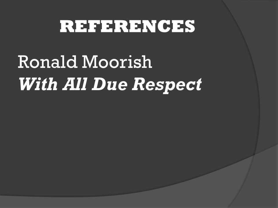 REFERENCES Ronald Moorish With All Due Respect