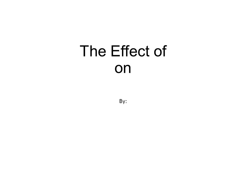 The Effect of on By: