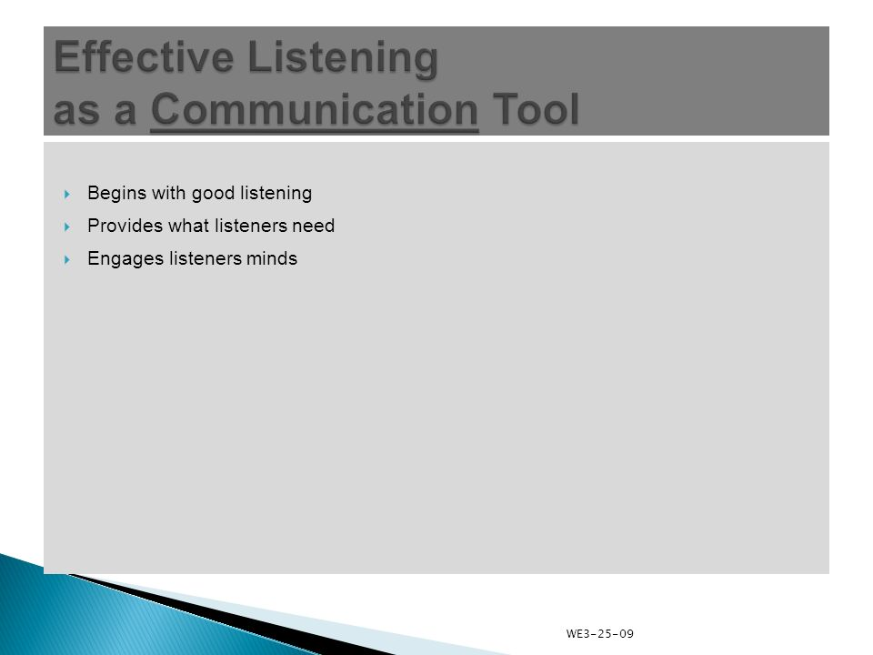 Begins with good listening  Provides what listeners need  Engages listeners minds WE3-25-09