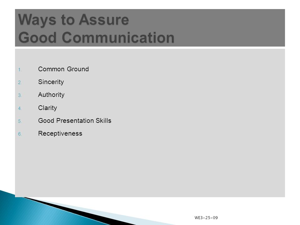 1. Common Ground 2. Sincerity 3. Authority 4. Clarity 5. Good Presentation Skills 6. Receptiveness WE3-25-09