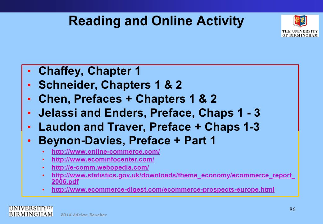 2014 Adrian Boucher 86 Reading and Online Activity Chaffey, Chapter 1 Schneider, Chapters 1 & 2 Chen, Prefaces + Chapters 1 & 2 Jelassi and Enders, Preface, Chaps Laudon and Traver, Preface + Chaps 1-3 Beynon-Davies, Preface + Part pdf pdf