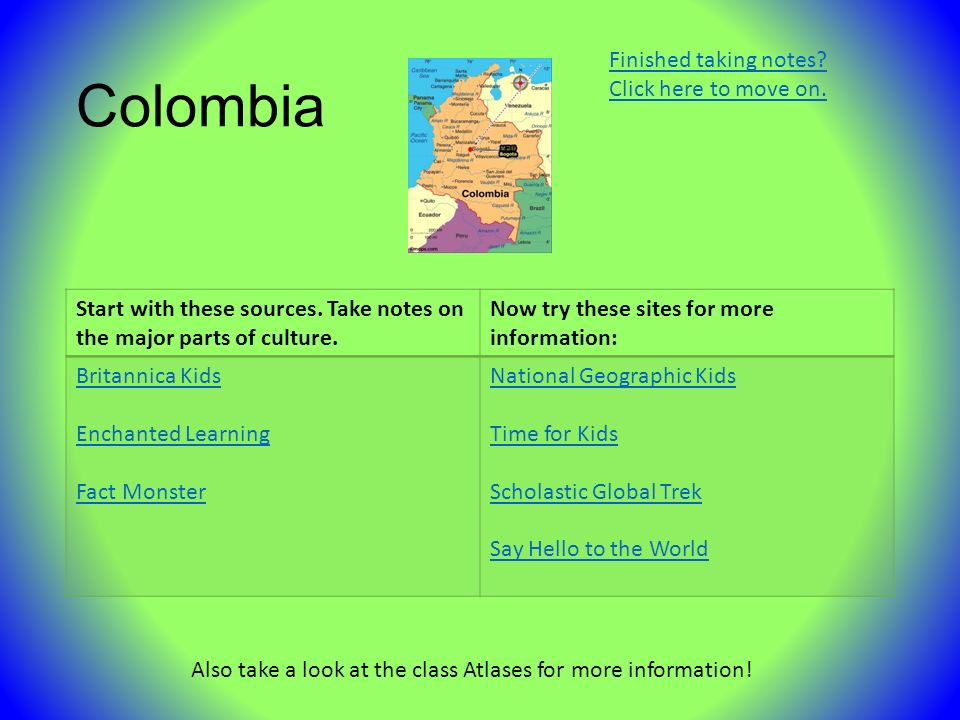 Colombia Start with these sources. Take notes on the major parts of culture.