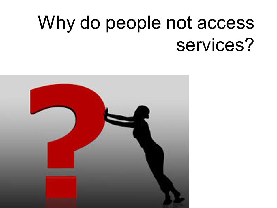Why do people not access services
