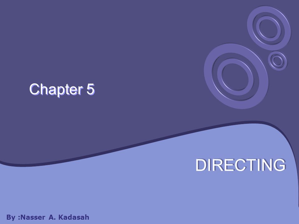 Chapter 5 DIRECTING By :Nasser A. Kadasah