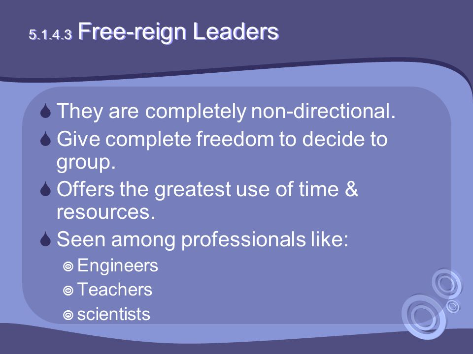 5.1.4.3 Free-reign Leaders  They are completely non-directional.