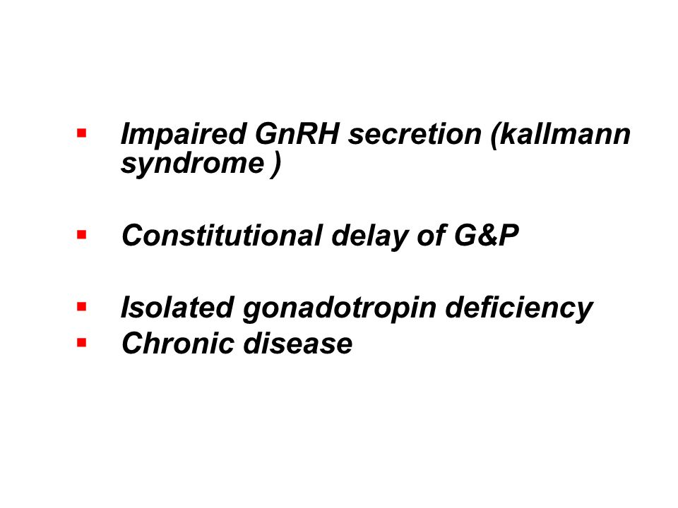  Impaired GnRH secretion (kallmann syndrome )  Constitutional delay of G&P  Isolated gonadotropin deficiency  Chronic disease