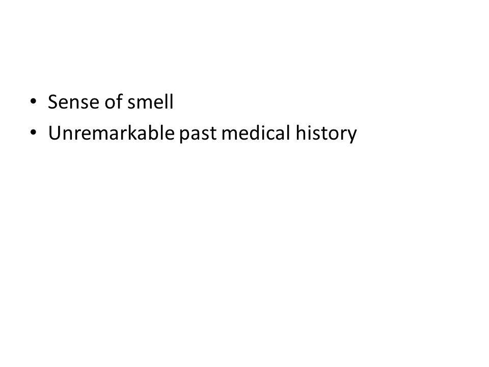 Sense of smell Unremarkable past medical history