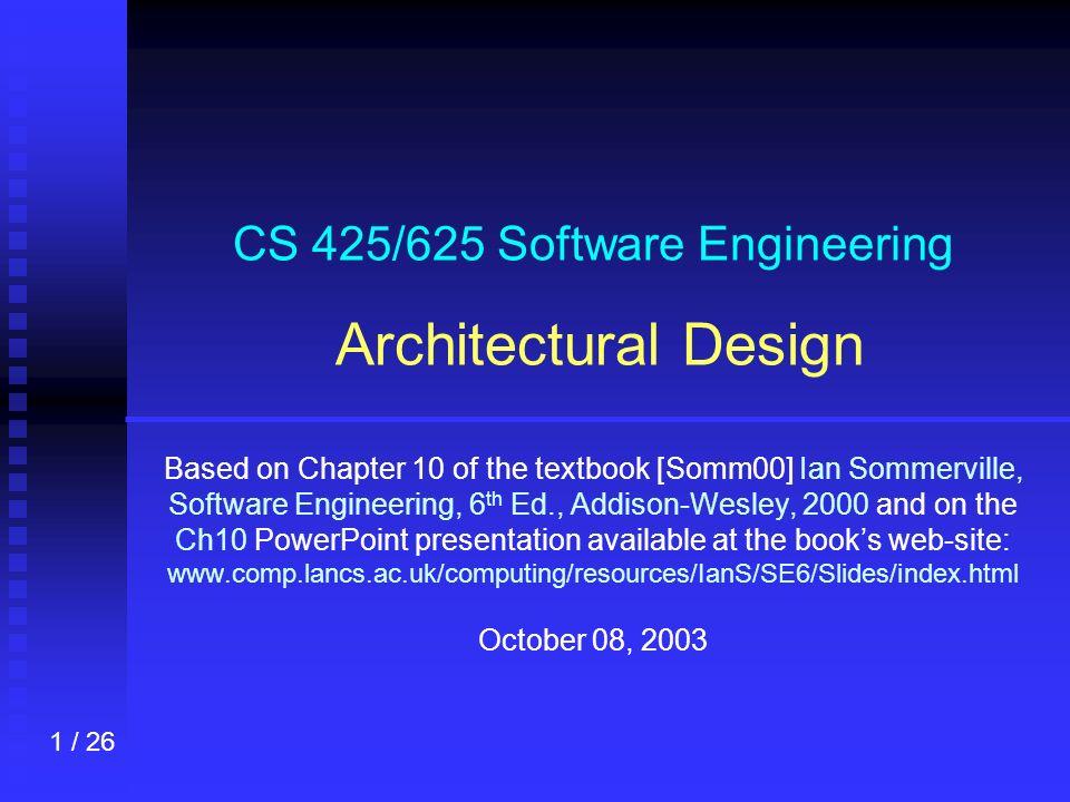 1 1 / 26 CS 425/625 Software Engineering Architectural Design ...