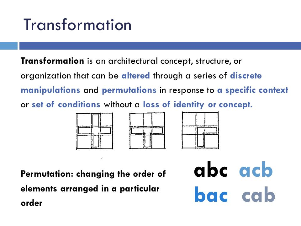 Transformation Transformation is an architectural concept, structure, or organization that can be altered through a series of discrete manipulations a