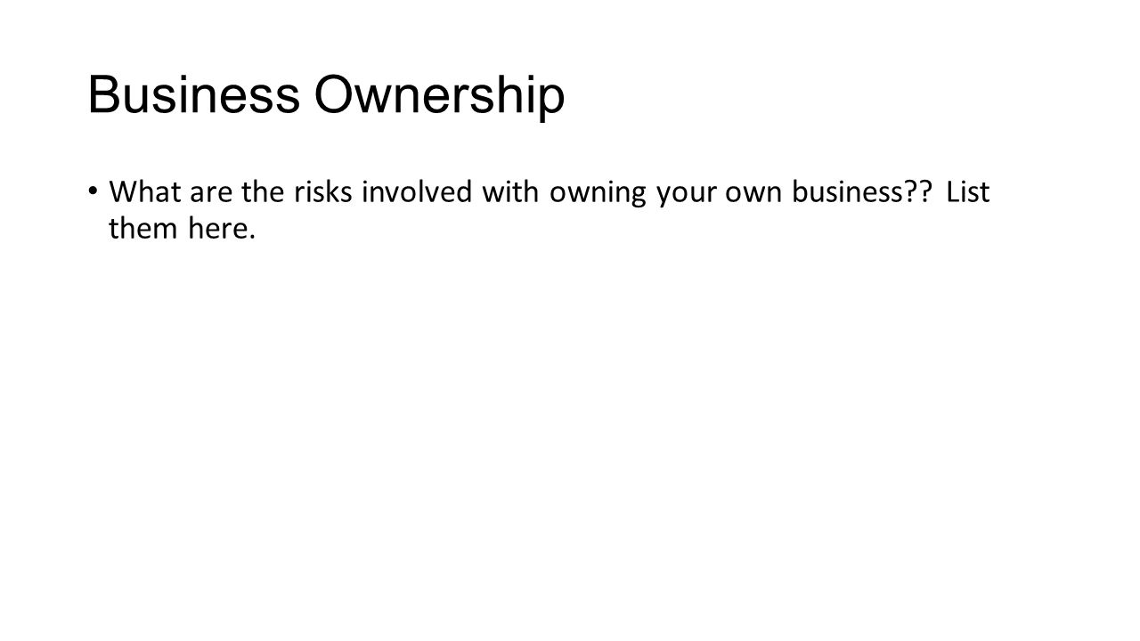 daily information objectives identify two ways a nation 4 business ownership what are the risks involved owning your own business list them here