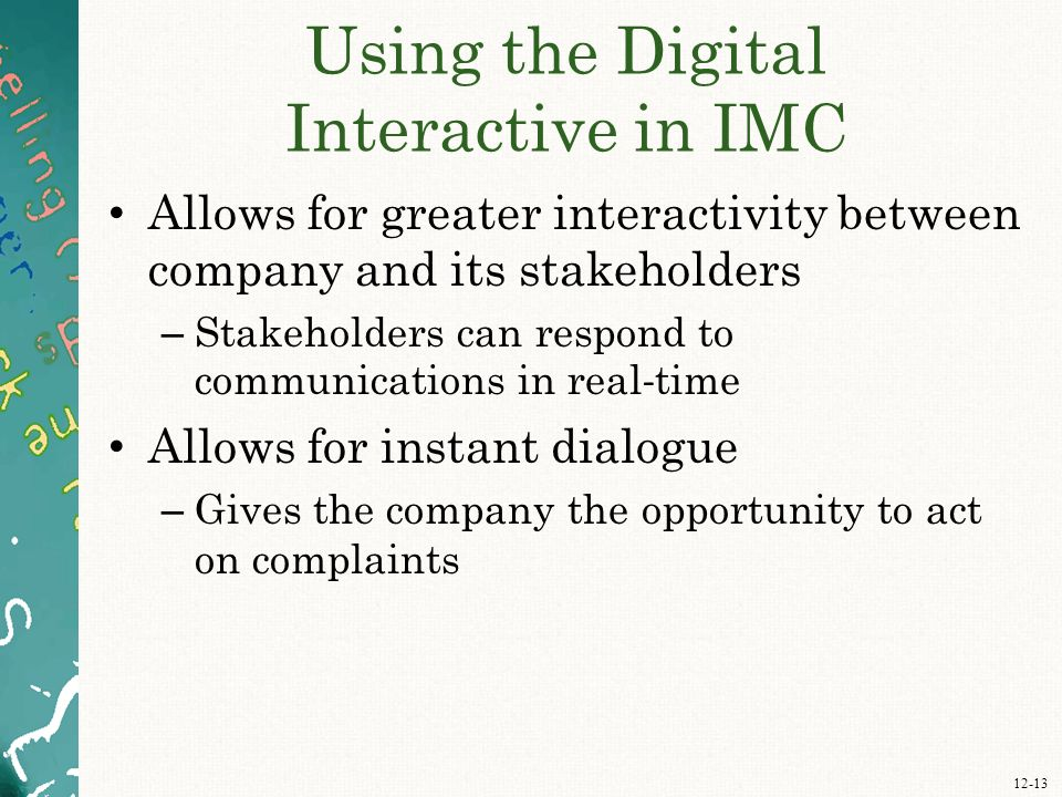 12-13 Using the Digital Interactive in IMC Allows for greater interactivity between company and its stakeholders – Stakeholders can respond to communi