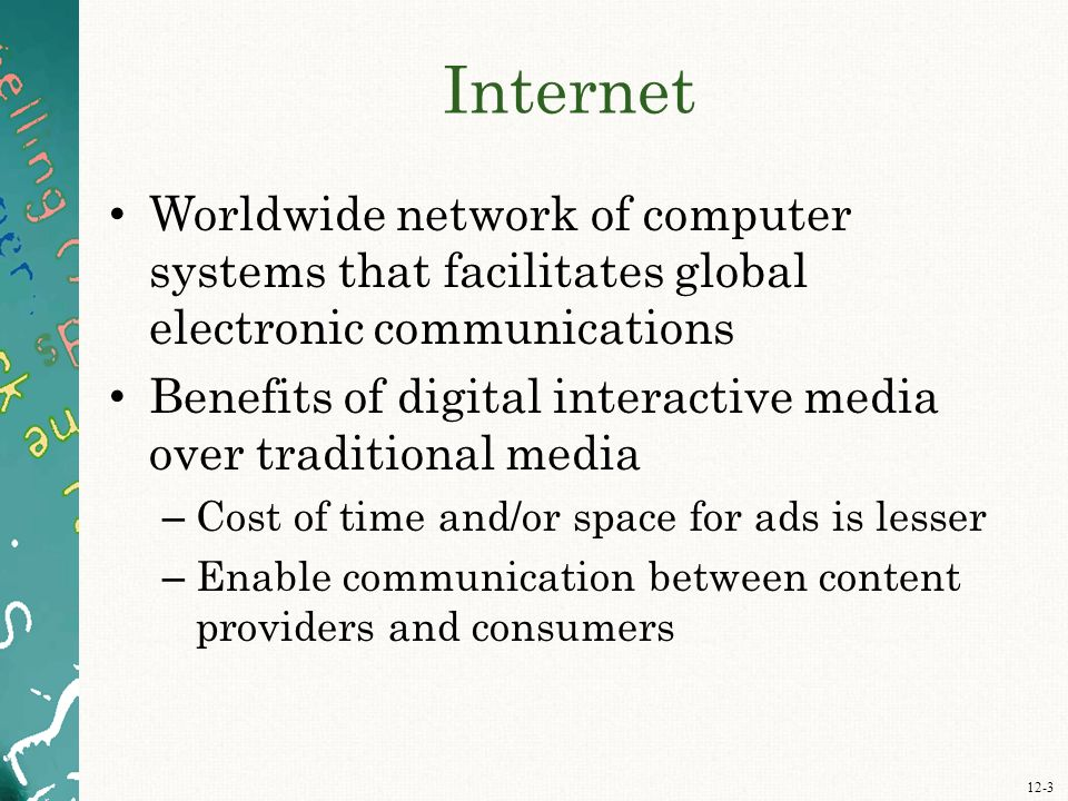 12-3 Internet Worldwide network of computer systems that facilitates global electronic communications Benefits of digital interactive media over tradi
