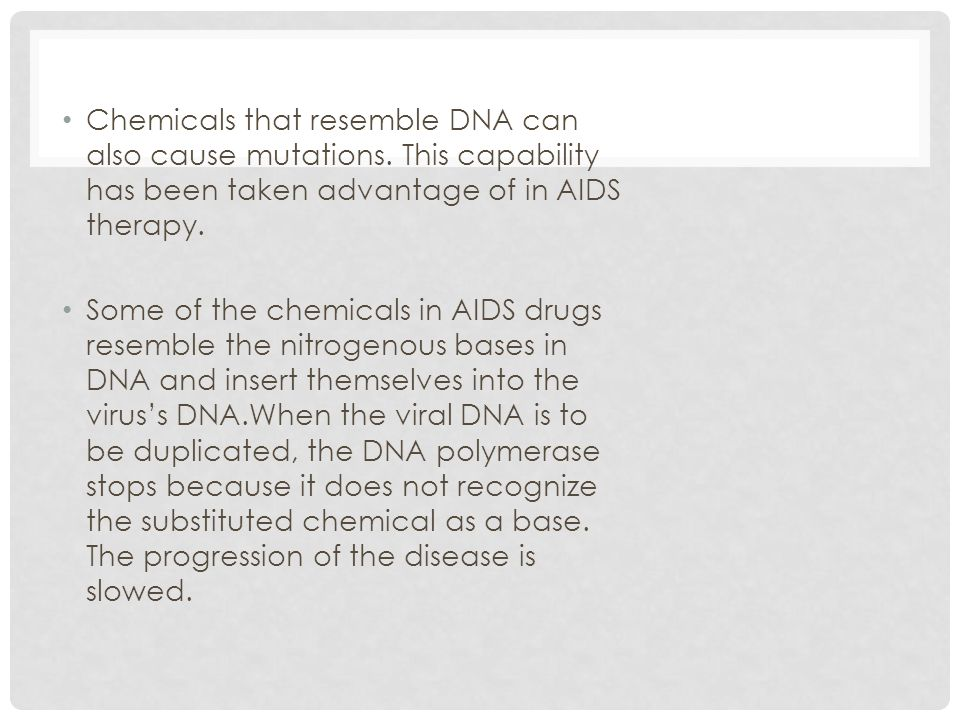 Chemicals that resemble DNA can also cause mutations.