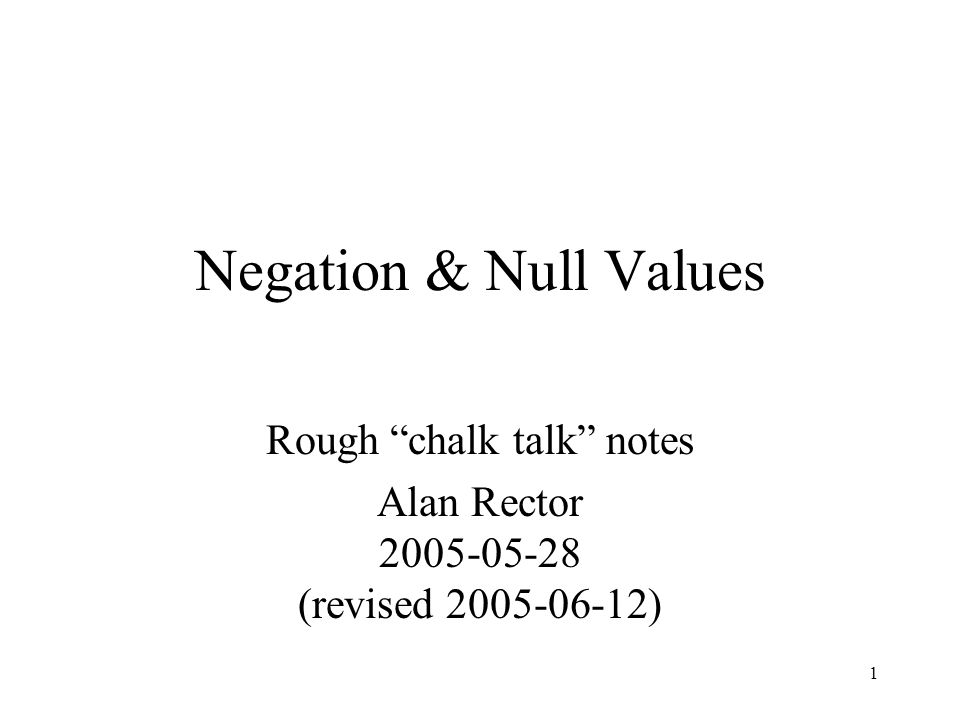 1 Negation & Null Values Rough chalk talk notes Alan Rector (revised )