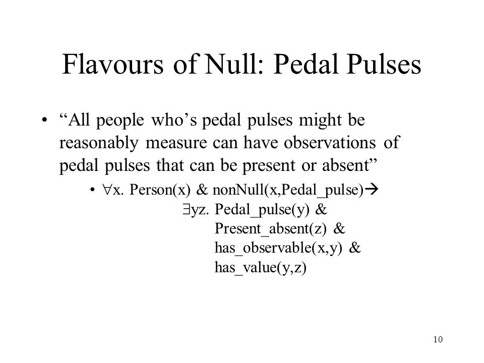 10 Flavours of Null: Pedal Pulses All people who's pedal pulses might be reasonably measure can have observations of pedal pulses that can be present or absent  x.