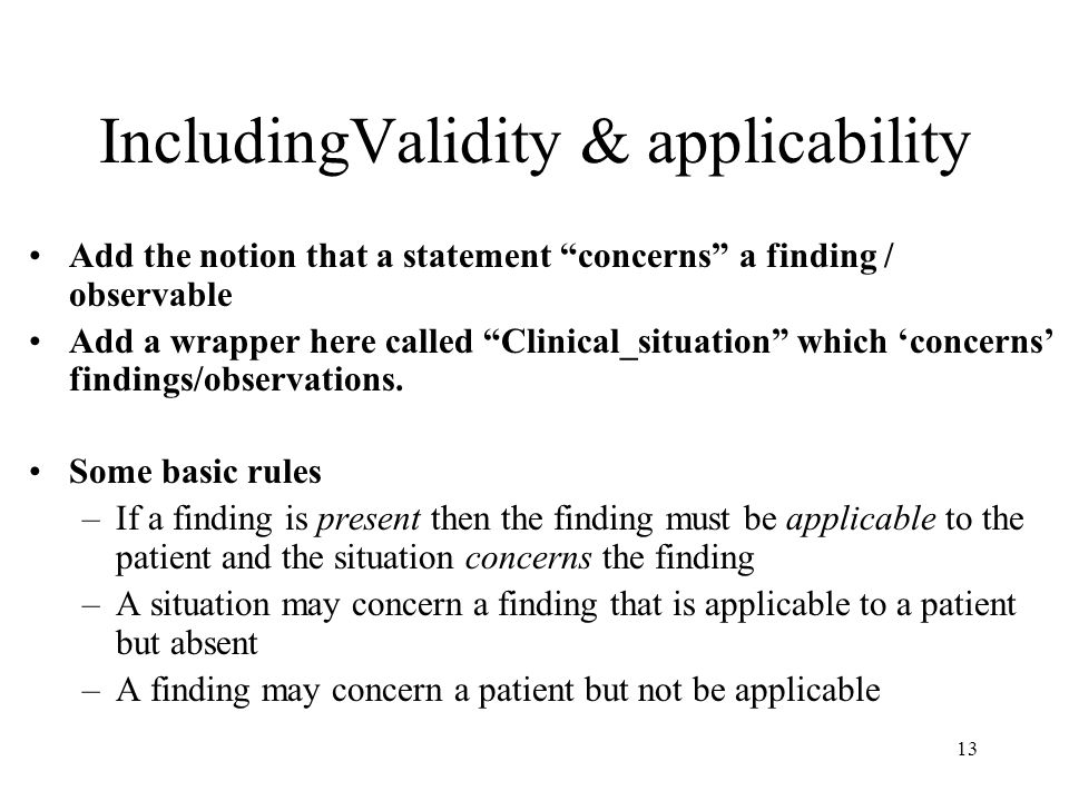 13 IncludingValidity & applicability Add the notion that a statement concerns a finding / observable Add a wrapper here called Clinical_situation which 'concerns' findings/observations.