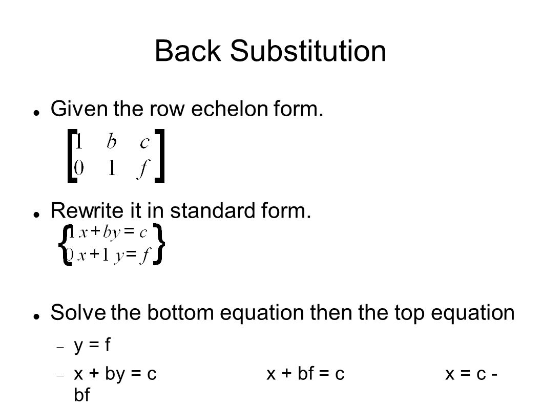 Section 86 elimination using matrices matrix method the method back substitution given the row echelon form rewrite it in standard form falaconquin