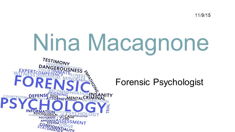 Forensic Psychologist 11/9/15 Nina Macagnone. Job Description My