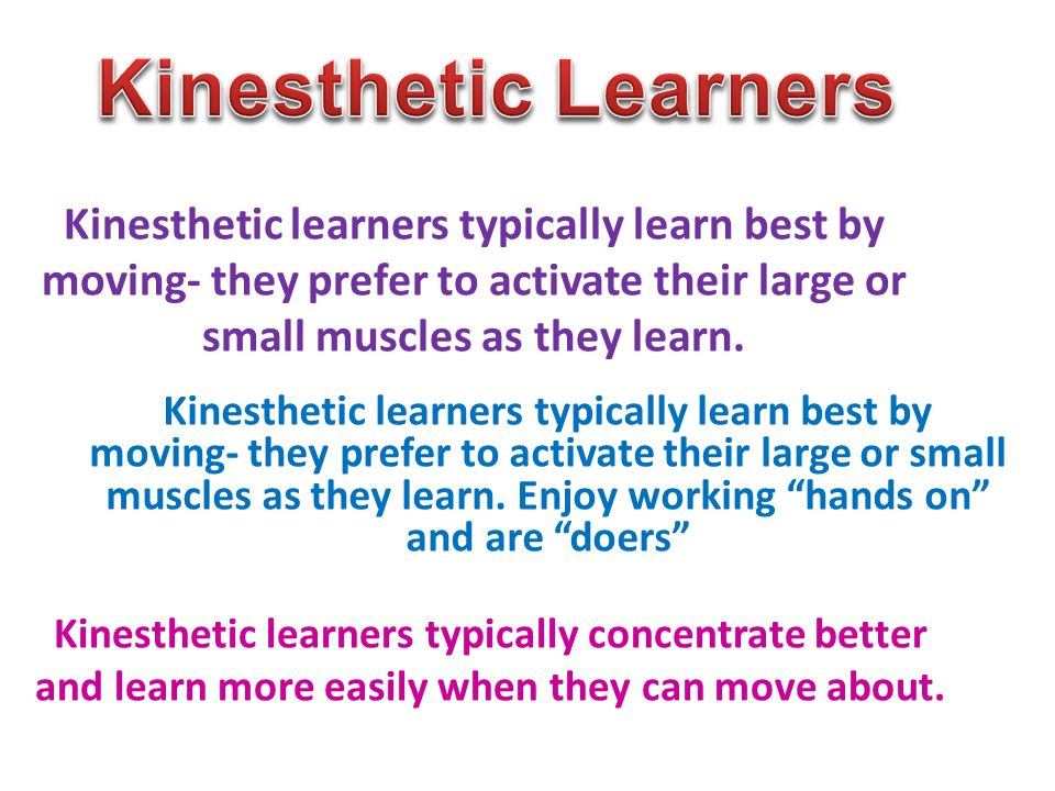kinesthetic learning Characteristics of tactile / kinesthetic learners learns best when physically engaged in a hands on activity in the classroom, benefits from a lab setting where he/she can manipulate materials to learn new information.