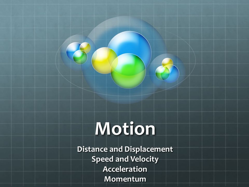 Motion Distance and Displacement Speed and Velocity AccelerationMomentum