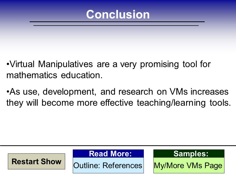 Conclusion Virtual Manipulatives are a very promising tool for mathematics education.