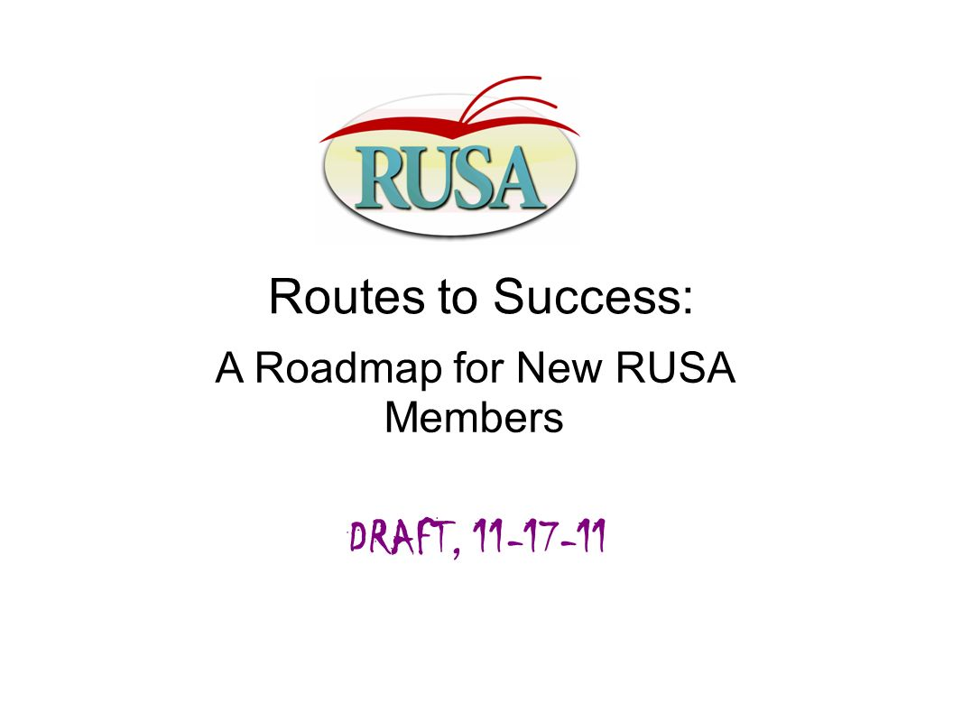 Routes to Success: A Roadmap for New RUSA Members DRAFT,