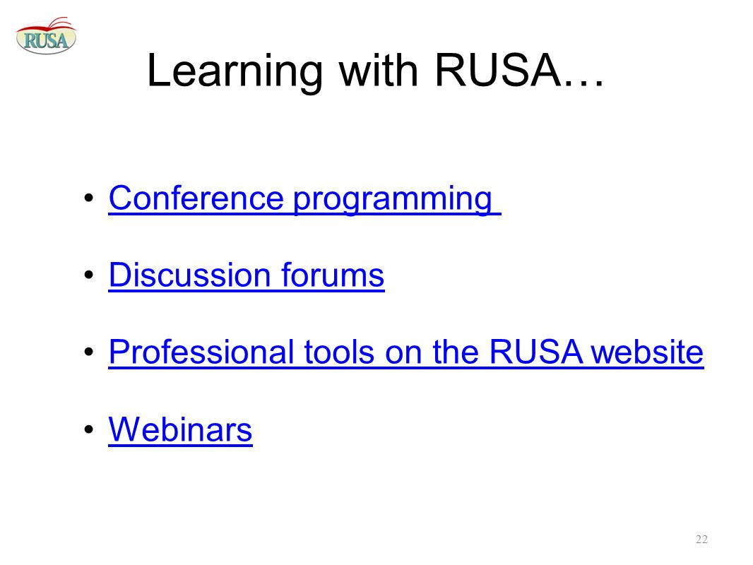 Learning with RUSA… Conference programming Discussion forums Professional tools on the RUSA website Webinars 22