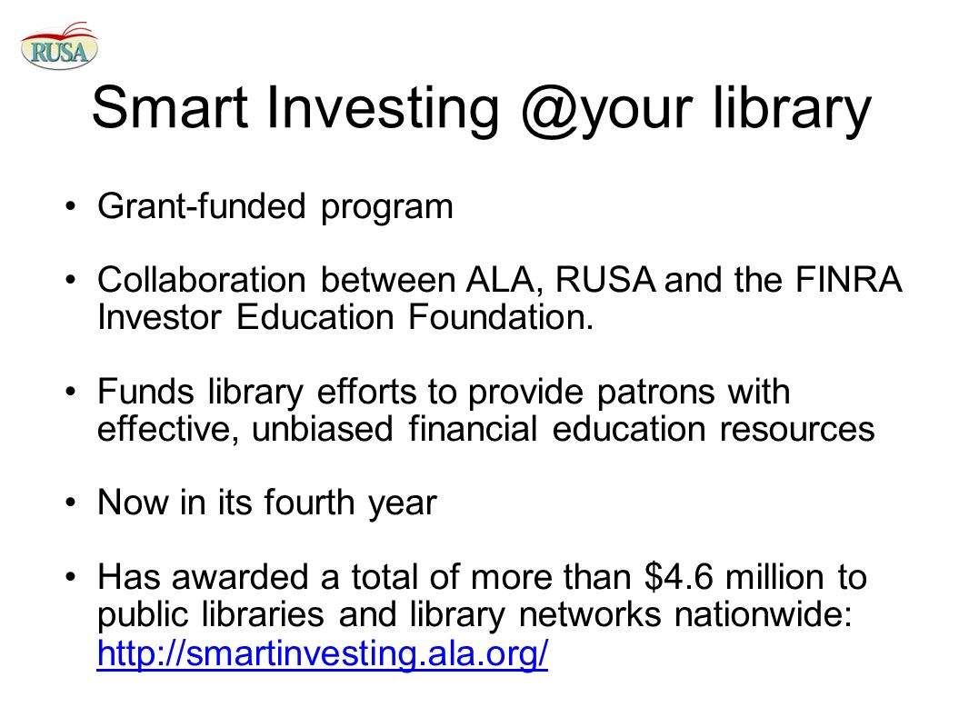 Smart library Grant-funded program Collaboration between ALA, RUSA and the FINRA Investor Education Foundation.
