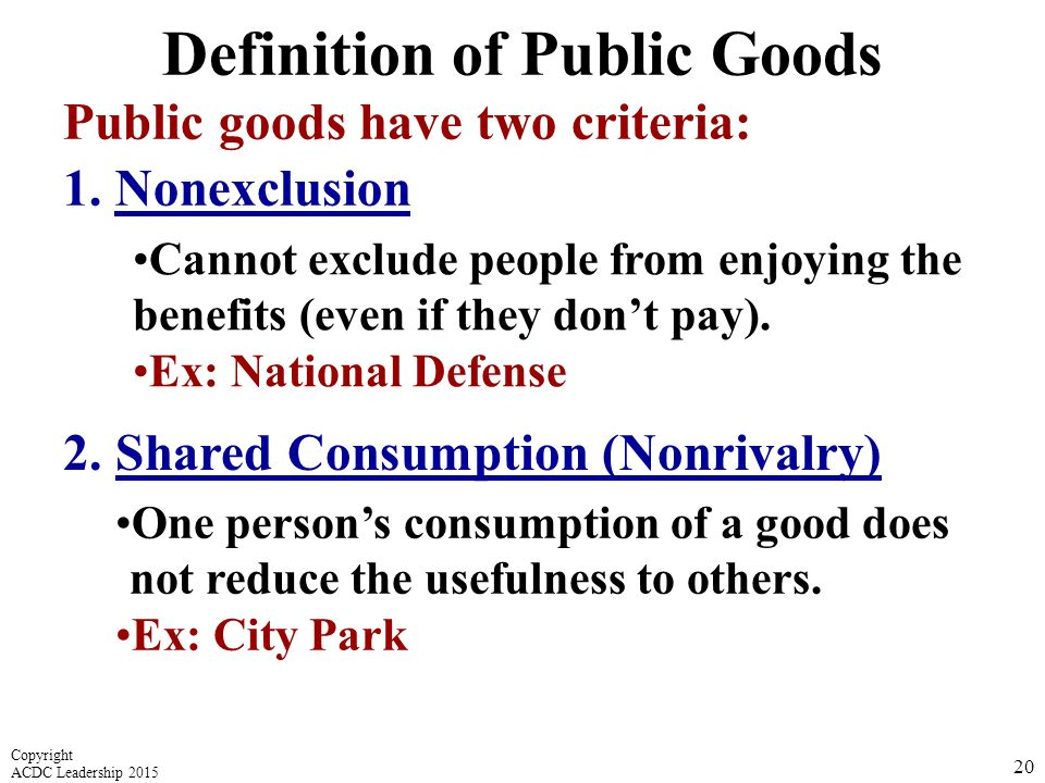 Public goods have two criteria: 1.Nonexclusion Definition of Public Goods 2.