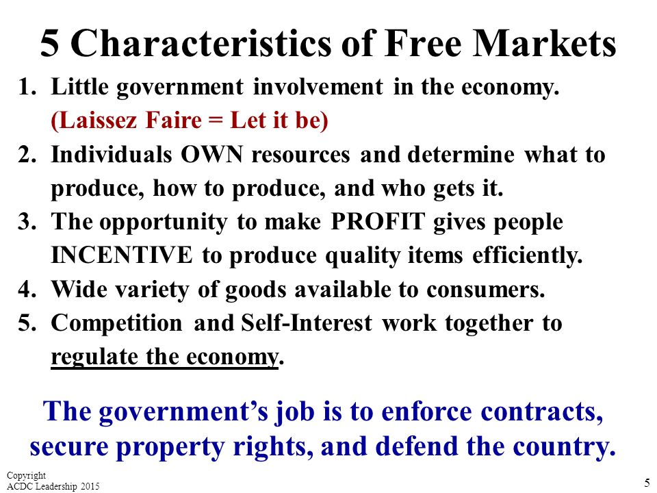 5 Characteristics of Free Markets 1.Little government involvement in the economy.