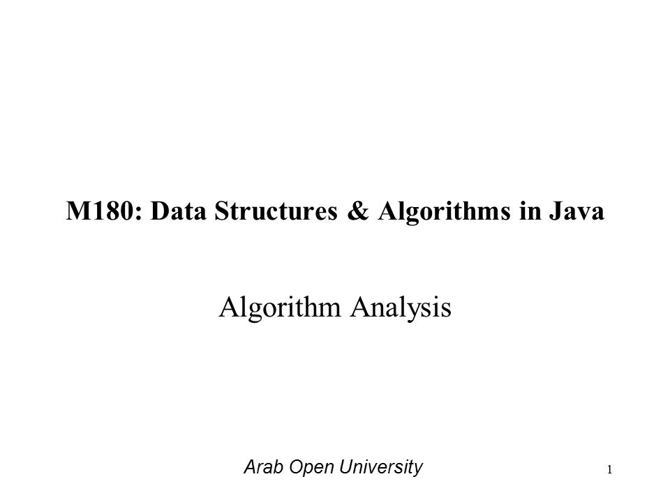 M180: Data Structures & Algorithms in Java Algorithm Analysis Arab Open University 1