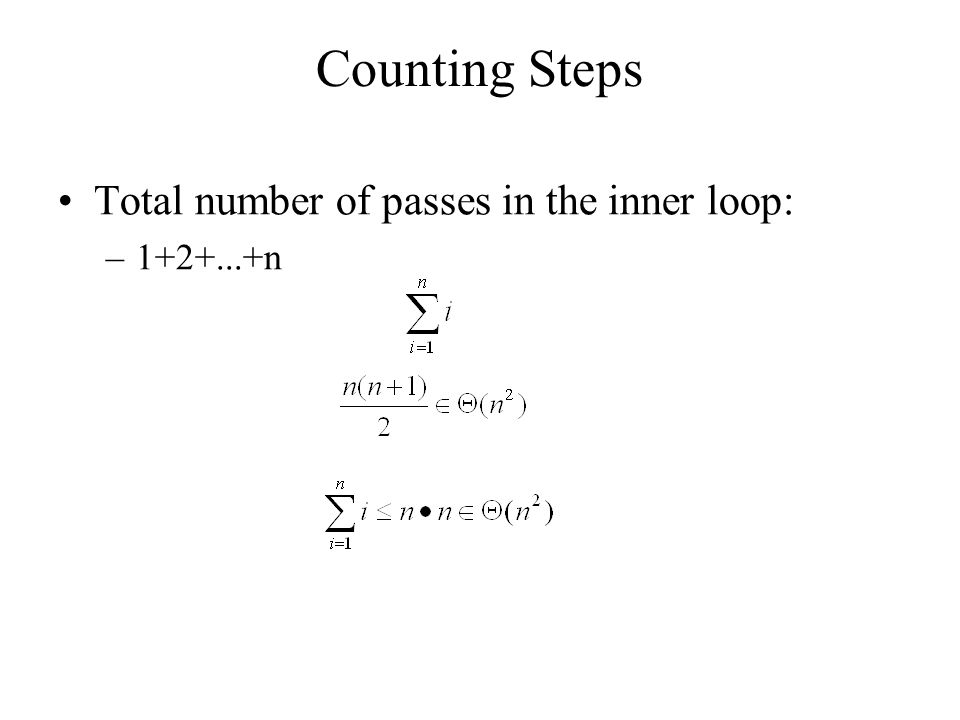 Counting Steps Total number of passes in the inner loop: – n