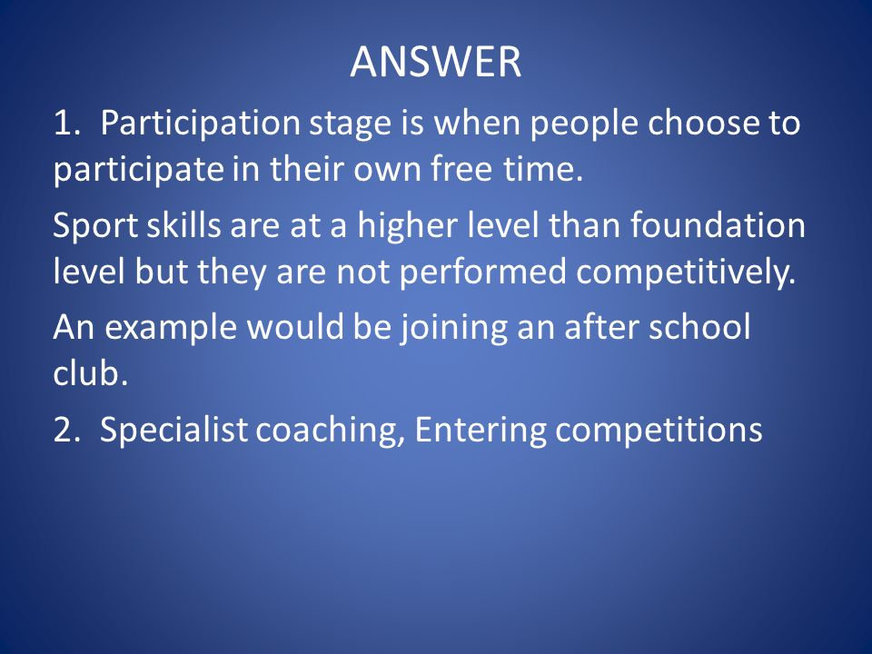 ANSWER 1. Participation stage is when people choose to participate in their own free time.